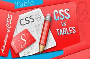 Tables Or CSS – Which is Best?